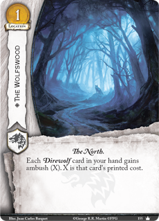 El Bosque de los lobos.  Localización Coste 1. El Norte Cada personaje Huargo en tu mano gana emboscada (X). X es el coste impreso de la carta.