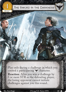 Una espada en la oscuridad.  Evento Coste 1. Juégala durante un reto en el que controles al menos un personaje Guardia de la Noche participante. Reacción: Después de que ganes el reto por 5 o más de fuerza como el jugador defensor, el oponente perdedor no puede iniciar retos contra ti esta ronda.