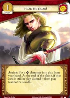 ¡Oye mi rugido! Evento Leal Coste 1 Acción: Pon un personaje Lannister en juego desde tu mano. Al final de la fase, si sigue todavía en juego, descartalo del juego (no puede ser salvado).