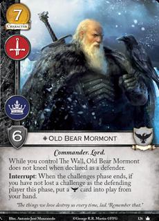 """Viejo Oso Mormont. Único Leal. Coste 7. Fuerza 6. Militar. Poder Comandante. Lord. Mientras controles El Muro, Viejo Oso Mormont no se arrodilla cuando se declare como defensor. Interrupción: Cuando la fase de retos termine, si no has perdido ningún reto como el jugador defensor esta fase, pon una carta Guardia de la Noche en juego de tu mano. """"Las cosas que queremos nos destruyen todo el tiempo, chico. Recuerda eso."""""""