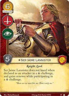 """Jaime Lannister. Único. Coste 6. Fuerza 5. Militar. Intriga. Caballero. Lord. Ser Jaime Lannister no se arrodilla para atacar cuando es declarado como atacante en un reto militar, y gana renombre mientras participa en retos militares. """"No hay hombres como yo. Solo yo"""""""