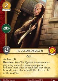Asesino de la reina. Leal. Coste 2. Fuerza 2. Intriga. Espia Emboscada 4 Reacción: Después de que el asesino de la reina entre en juego usando emboscada, elige a un oponente. Si tienes más cartas en mano que ese jugador, el o ella deben matar a un personaje que controle.