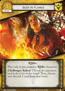 Visión en las llamas. Evento de coste 1. R'hllor. Juégalo solo si controlas un personaje R'hllor. Acción retos: Elige un oponente, mira su mano. Despues, elige y descarta 1 carta de ella.