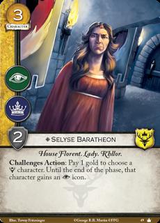 Selyse Baratheon. Único. Coste 3. Fuerza 2. Intriga. Poder. Casa Florent. Lady. R'hllor. Acción retos: Paga 1 de oro para elegir un personaje Baratheon. Hasta el final de la fase ese personaje gana un icono de intriga.