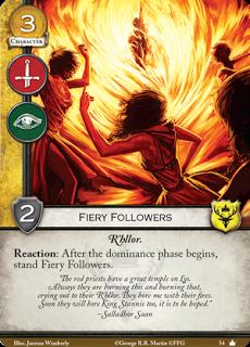 """Seguidores ardientes. Coste 3. Fuerza 2. Militar. Intriga. R'hllor. Reacción: Después de que empiece la fase de Dominación, endereza los seguidores ardientes. """"Los sacerdotes rojos tienen un gran templo en Lys. Siempre estan quemando esto y quemando lo otro, suplicando a su R'hllor. Me aburrían con sus fuegos, pronto aburriran al rey Stannis también, eso espero"""" Sallador Saan."""