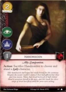 Sirvienta. Coste 2. Fuerza 1. Intriga. Poder. Aliado. Acompañante. Acción: Sacrifica la Sirvienta para elegir y enderezar a un personaje Lady.