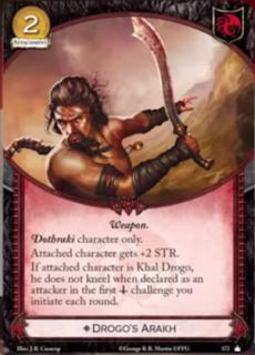Arakh de Drogo. Único Accesorio Coste 2. Solo personajes Dothraki El personaje vinculado tiene +2 de fuerza. Si el personaje vinculado es Khal drogo, no se gira cuando sea declarado como atacante en el primer reto militar que inicies cada ronda.