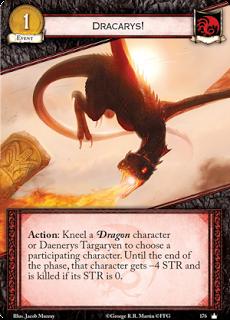 ¡Dracarys!. Evento Leal Coste 1 Acción: Arrodilla un personaje Dragón o a Daenerys Targaryen para elegir un personaje participante. Hasta el final de la fase, ese personaje tiene -4 de fuerza y muere si su fuerza es 0.