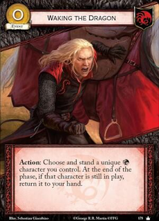 Despertando el dragón. Evento Coste 0. Acción: Elige y endereza a un personaje único Targaryen que controles. Al final de la fase, si ese personaje sigue en juego devuélvelo a tu mano.