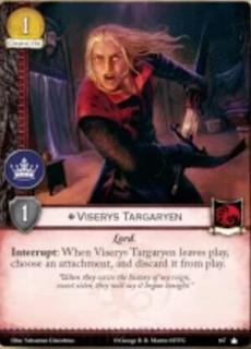 Viserys Targaryen. Único. Leal. Coste 1. Fuerza 1. Poder. Lord Interrupción: Cuando Viserys Targaryen abandone el juego, elige un accesorio, descártalo del juego.