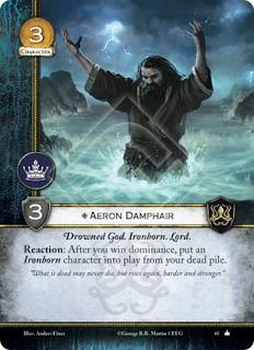 Aeron Pelomojado Dios Ahogado, Hijo del hierro, Lord Reacción: Después de que ganes dominación, pon un personaje Hijo del Hierro en juego desde tu pila de muertos.