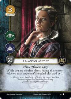 Alannys Greyjoy Casa Harlaw. Lady Mientras seas el primer jugador, reduce el valor de reserva de las tramas de cada oponente en 1.