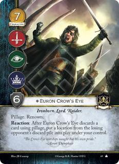 Euron ojo de cuervo, Leal Pillaje, Renombre Reacción: Después de Euron ojo de cuervo descarte una carta usando pillaje, pon una localización de la pila de descarte del oponente en juego bajo tu control.