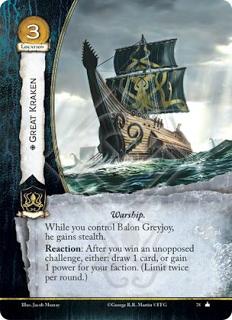 El Gran Kraken, Leal Barco de Guerra Mientras controles Balon Greyjoy, el gana sigilo. Reacción: Después de que ganes un reto sin oposición, elige: roba 1 carta, o gana 1 punto de poder para tu facción (Limitado dos veces por ronda).