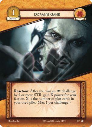 El Juego de Doran, Leal Reacción: Después de que ganes un reto de intriga por 5 o mas de Fuerza, gana X puntos de poder para tu facción. X es el número de cartas en tu pila de usadas.